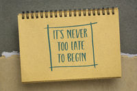 It is never too late to begin inspirational note