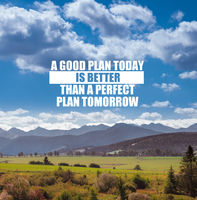 Inspirational quote - A good plan today is better than a perfect plan tomorrow.