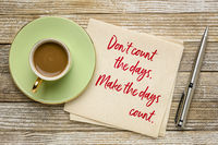 Do not count the days, make the days count.