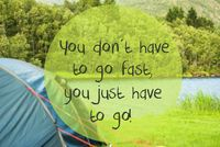 Lake Camping, Quote Do Not Go Fast Just Go