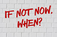 Graffiti on a brick wall - If not now, when