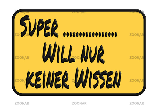 Entrance sign with funny saying in german - Super just does not want any knowledge against white bac