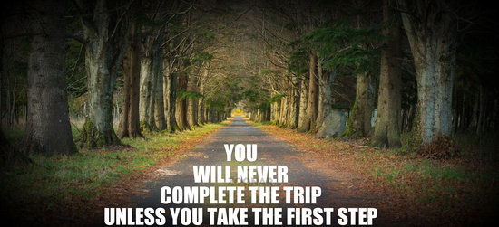 Inspirational quote - You will never complete the trip unless you take the first step
