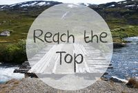 Bridge In Norway Mountains, Text Reach The Top