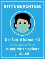 sign or poster with text ZUTRITT NUR MIT MEDIZINISCHEM MUND-NASEN-SCHUTZ GESTATTET