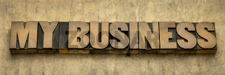 my business word abstract in wood type