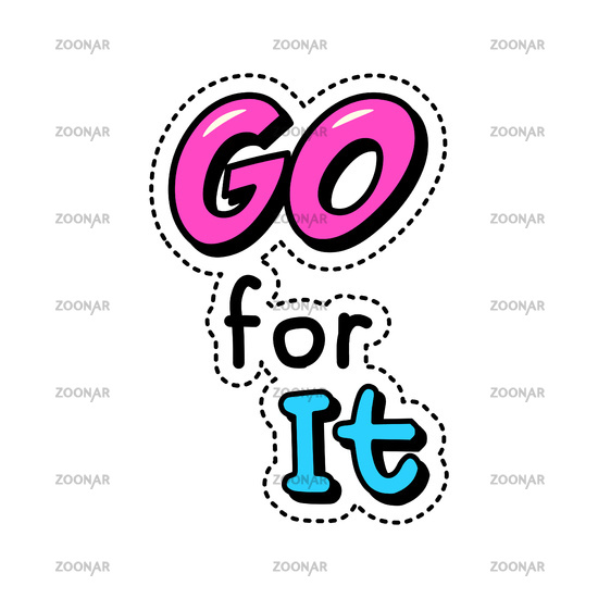 Go for it, colorful sticker patch badge with motivational phrase, vector illustration.