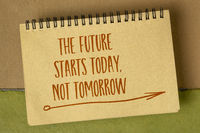 The future starts today, not tomorrow - inspirational reminder,