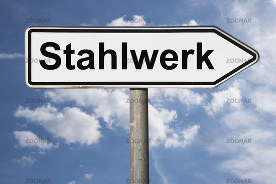 Wegweiser Stahlwerk | signpost Stahlwerk (Steelworks)