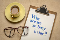 Why are we so busy today?