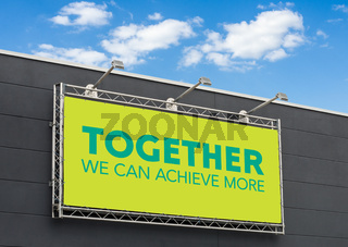 Together we can achieve more written on a billboard