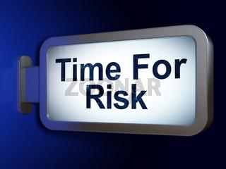 Time concept: Time For Risk on billboard background