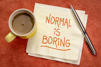 Normal is boring inspirational reminder