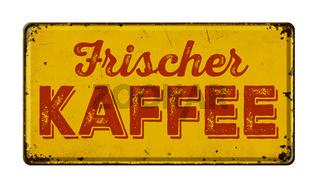 Vintage rusty metal sign - German for Fresh brewed coffee - Frischer Kaffee