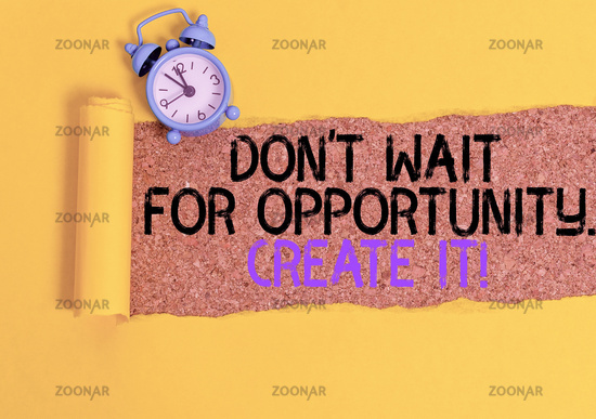 Handwriting text writing Don T Wait For Opportunity Create It. Concept meaning work hard on yourself and begin from this moment Alarm clock and torn cardboard placed above a wooden classic table backdrop.