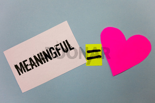 Handwriting text writing Meaningful. Concept meaning Having meaning Significant Relevant Important Purposeful Equal symbol sticky notes heart love plane coloured background calculation.