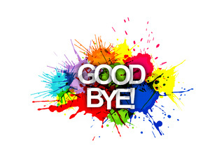 GOOD BYE! The inscription on the background of colored spray paint.